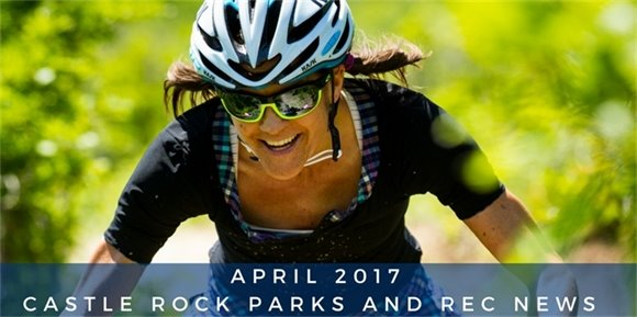 Castle Rock Parks and Rec News April 2017