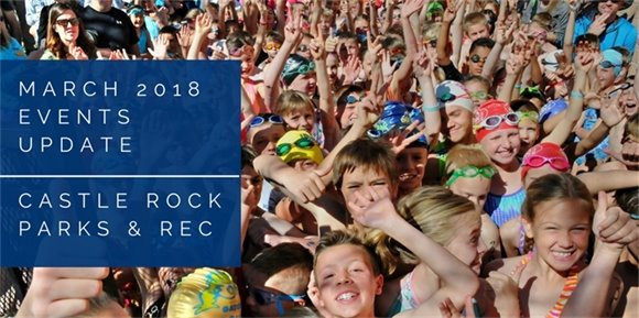 March 2018 Events Update - Castle Rock Parks and Recreation